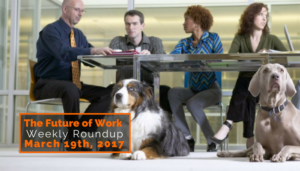 Future Of Work Weekly Roundup – March 19th, 2017