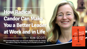 How Radical Candor Can Make You A Better Leader at Work and in Life