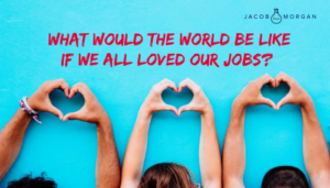 What Would the World Be Like if We All Loved Our Jobs?