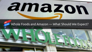 Whole Foods and Amazon—What Should We Expect?