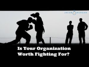 Is Your Organization Worth Fighting For?