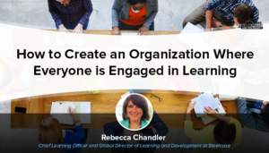 How To Create An Organization Where Everyone Is Engaged In Learning