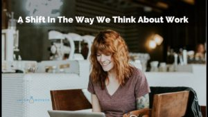 A Shift In The Way We Think We Think About Work