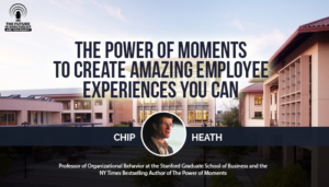 The Power of Moments to Create Amazing Employee Experiences