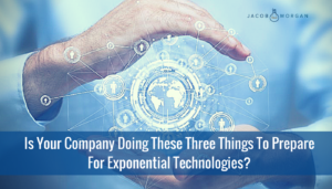 Is Your Company Doing These Three Things to Prepare for Exponential Technologies?