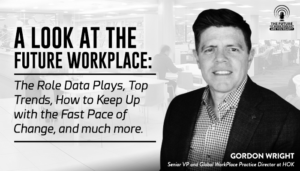 A Look At The Future Workplace: The Role Data Plays, Top Trends, How To Keep Up With The Fast Pace Of Change, And Much More