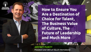 How To Ensure You Are A Destination Of Choice For Talent, The Business Value Of Culture, The Future Of Leadership And Much More