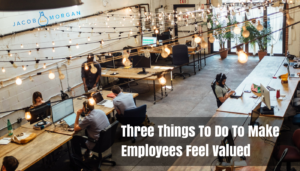Three Things to Do to Make Employees Feel Valued