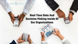 Real Time Data And Decision Making Inside Of Our Organizations