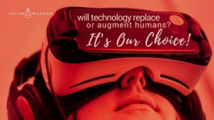 Will Technology Replace or Augment Humans? It's Our Choice!