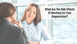 What Are The Side Effects Of Working For Your Organization?