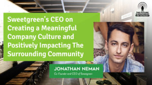 Sweetgreen's CEO On Creating A Meaningful Company Culture And Positively Impacting The Surrounding Community