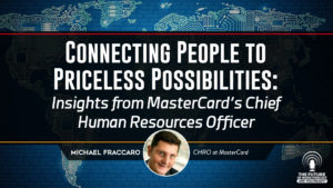 Connecting People To Priceless Possibilities: Insights From MasterCard's Chief Human Resources Officer