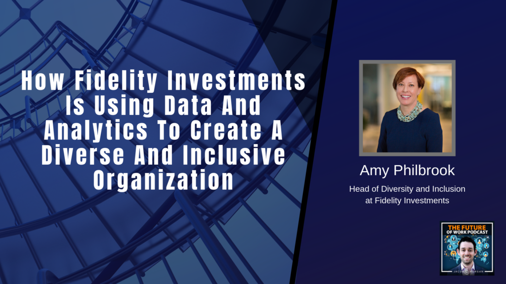 How Fidelity Investments Is Using Data And Analytics To Create A