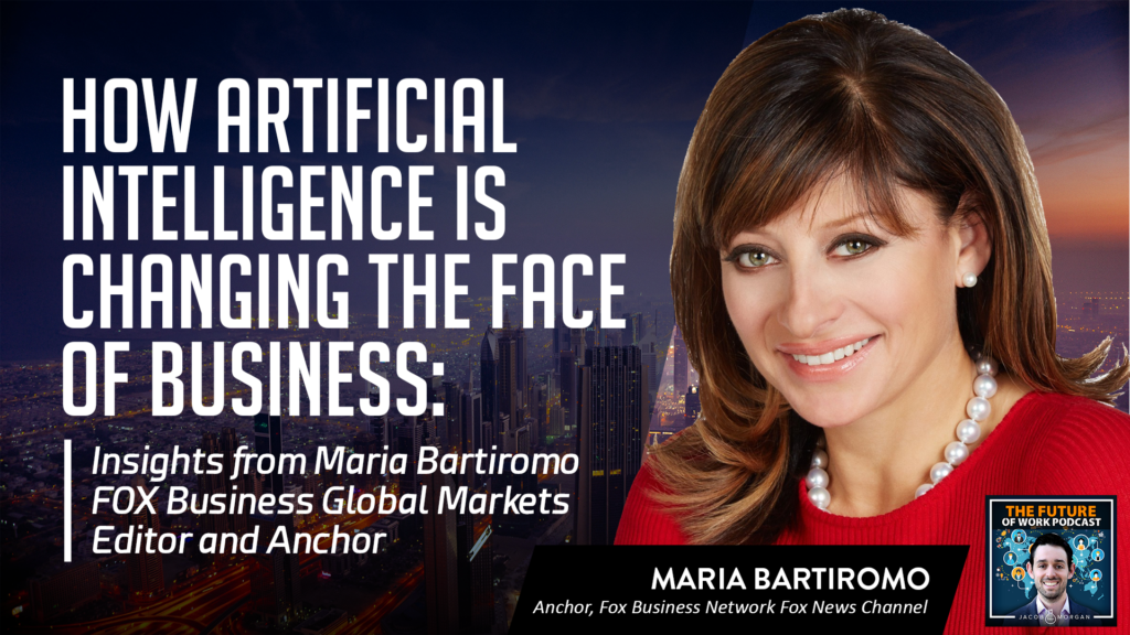 How Artificial Intelligence is Changing the Face of Business: Insights from Maria Bartiromo FOX Business Global Markets Editor and Anchor   Jacob Morgan