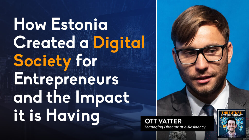 How Estonia Created a Digital Society for Entrepreneurs and the Impact it is Having | Jacob Morgan